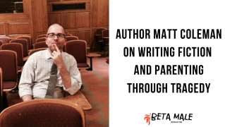Author Matt Coleman on Writing Fiction and Parenting Through Tragedy   Episode 6