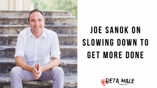 Joe Sanok on Slowing Down to Get More Done | Episode 12