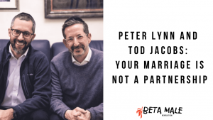 Peter Lynn and Tod Jacobs: Your Marriage is Not a Partnership   Episode 18