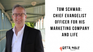 Tom Schwab: Chief Evangelist Officer for His Marketing Company and Life   Episode 21
