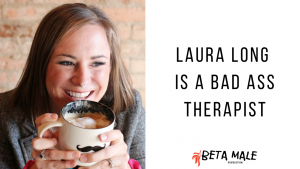 Laura Long is a Bad Ass Therapist   Episode 22