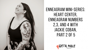 Enneagram Mini-Series: Heart Center, Enneagram Numbers 2,3, and 4 with Jackie Coban, Part 2 of 5 | Episode 35