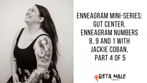 Enneagram Mini-Series: Gut Center, Enneagram Numbers 8, 9 and 1 with Jackie Coban, Part 4 of 5 | Episode 37